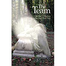 The Team: A Mother's Wisdom from the Other Side, Book 2 (The Team Books)