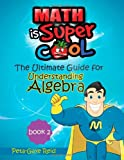 The Ultimate Guide for Understanding Algebra Book 2, Peta-Gaye Reid, 1492141917