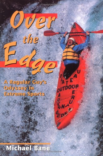Over the Edge: A Regular Guy's Odyssey in Extreme Sports