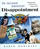 The Second Greatest Disappointment : Honeymooners, Heterosexuality, and the Tourist Industry at Niagara Falls, Dubinsky, Karen, 0813526566