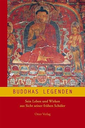 Buddhas Legenden: Sein Leben und Wirken aus Sicht seiner frühen Schüler Gebundenes Buch – 2. Juli 2007 Brunnhölzl Otter 3933529166 Nichtchristliche Religionen