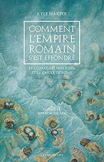 Comment l'Empire romain s'est effondré : le climat, les maladies et la chute de Rome, Harper, Kyle