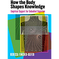 How the Body Shapes Knowledge: Empirical Support for Embodied Cognition