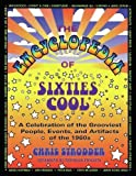 img - for The Encyclopedia of Sixties Cool: A Celebration of the Grooviest People, Events, and Artifacts of the 1960s book / textbook / text book