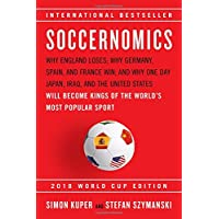 Soccernomics 2018: Why England Loses; Why Germany, Spain, and France Win; and Why One Day Japan, Iraq, and the United States Will Become Kings of the World's Most Popular Sport: 2018 World Cup Edition