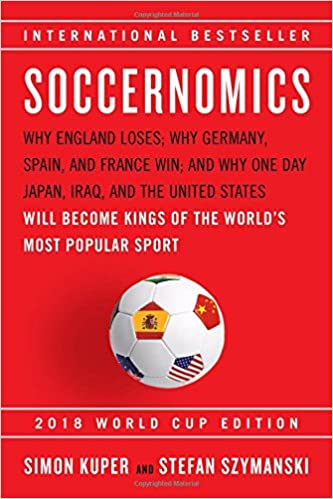 0cfaaccb9a1 Soccernomics (2018 World Cup Edition): Why England Loses; Why Germany,  Spain, and France Win; and Why One Day Japan, Iraq, and the United States  Will Become ...