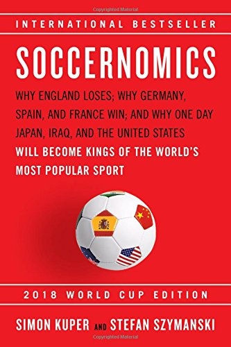 2018 Blazer - Soccernomics (2018 World Cup Edition): Why England Loses; Why Germany, Spain, and France Win; and Why One Day Japan, Iraq, and the United States Will Become Kings of the World's Most Popular Sport