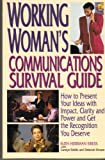 Working Woman's Communications Survival Guide : How to Present Your Ideas with Impact, Clarity and Power and Get the Recognition You Deserve, Siress, Ruth H., 0131234560