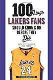 100 Things Lakers Fans Should Know and Do Before They Die, Steve Springer, 1600786499
