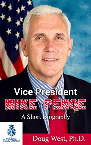 Vice President Mike Pence - A Short Biography (30 Minute Book Series 17)