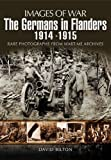 The Germans in Flanders 1914 - 1916, David Bilton, 184884445X