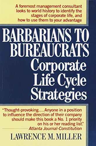 - Barbarians to Bureaucrats:  Corporate Life Cycle Strategies