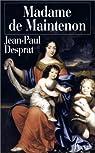Madame de Maintenon par Jean-Paul Desprat