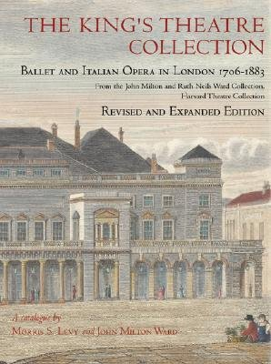 The King's Theatre Collection: Ballet and Italian Opera in London, 1706-1883 (The John Milton and Ruth Neils Ward Collection,Harvard Theatre Collection)