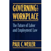 Governing the Workplace: The Future of Labor and Employment Law