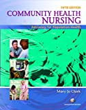 Community Health Nursing : Advocacy for Population Health Value Package (includes MyNursingLab Student Access for Community Health Nursing), Clark and Clark, Mary Jo, 0132418665