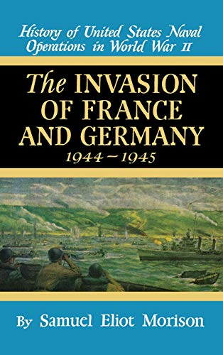 Invasion of France and Germany, 1944-945 (History of United States Naval Operations in World War - Us Naval Operations