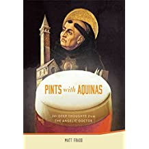 Pints With Aquinas: 50+ Deep Thoughts From the Angelic Doctor