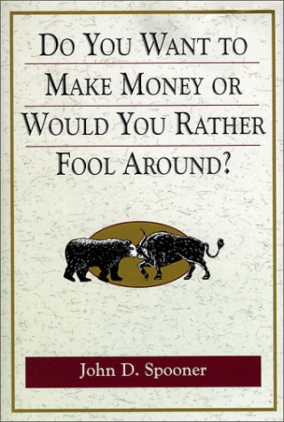 Do You Want To Make Money Or Would You Rather Fool Around ?