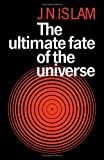 The Ultimate Fate of the Universe, Islam, Jamal N., 0521248140