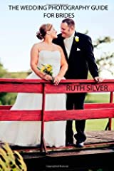 The Wedding Photography Guide For Brides by Silver, Ruth (2012) Paperback Paperback