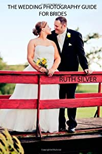 The Wedding Photography Guide For Brides by Silver, Ruth (2012) Paperback