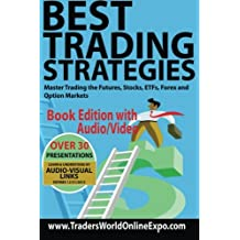 Best Trading Strategies: Master Trading the Futures, Stocks, ETFs, Forex and Option Markets (Traders World Online Expo Books) (Volume 3)