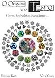 O Origami e o Tempo: Flores, Borboletas, Kusudamas