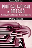 Political Thought in America : Conversations and Debates, Abbott, Philip, 1577660277