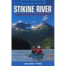 Stikine River: A Guide to Paddling the Great River