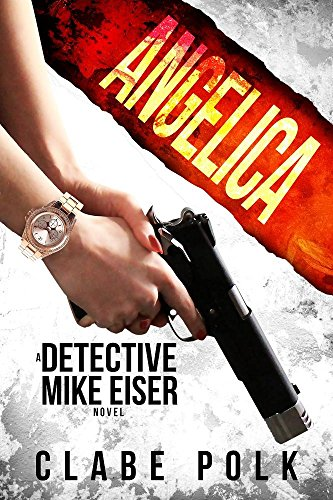 Book: Angelica - A Detective Mike Eiser Novel (The Detective Mike Eiser Series Book 4) by Clabe Polk