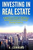 img - for Investing in Real Estate: A Beginners Guide to Building a Successful Business Through Buying Property book / textbook / text book