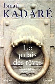 Le palais des rêves, Kadaré, Ismaïl