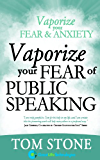 Vaporize Your Fear of Public Speaking (Vaporize Your Fear and Anxiety)