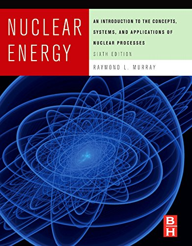 Nuclear Energy: An Introduction to the Concepts, Systems,...