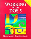 Working with DOS 5.0, Allen, Mark and Gonzalez, Jean, 0139624651