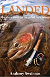 Landed (One Man's Search for the Perfect Day's Fishing Book 5)