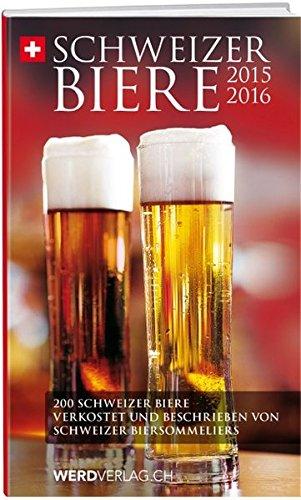 Schweizer Biere 2015 – 2016: 200 Schweizer Biere verkostet und beschrieben von Schweizer Biersommeliers