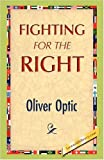 Fighting for the Right, Oliver Optic, 1421893568