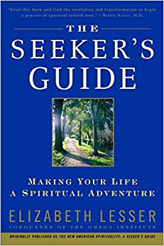 The Seeker's Guide (previously published as The New American Spirituality) Written By Elizabeth Lesser