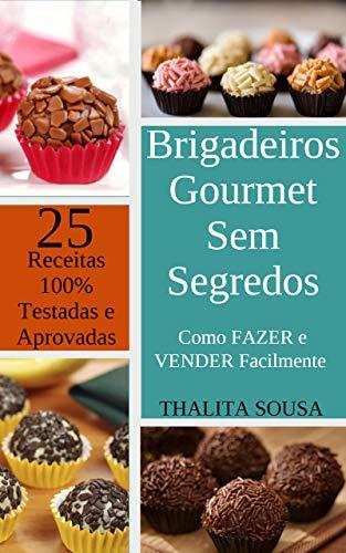 Brigadeiros Gourmet Sem Segredos: Como FAZER e VENDER Facilmente - Com 25 RECEITAS 100% TESTADAS e APROVADAS! (Portuguese Edition) -