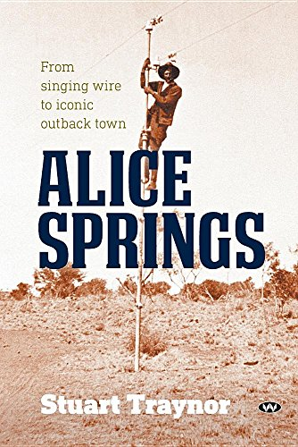 Alice Springs: From singing wire to iconic outback (Alice Springs)