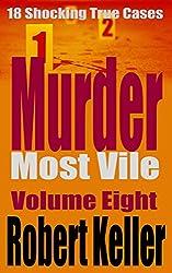 Murder Most Vile Volume 8: 18 Shocking True Crime Murder Cases