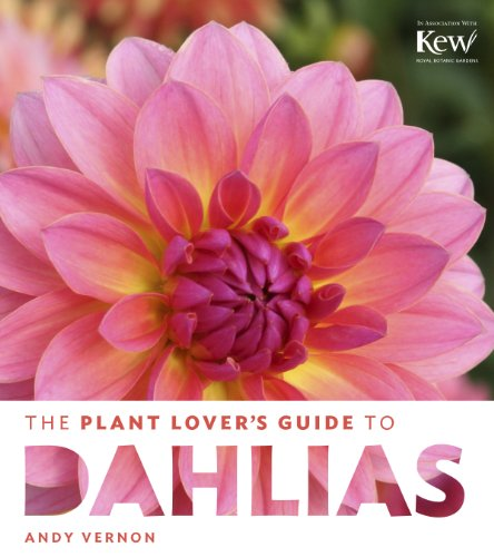 Growing Dahlia Flowers (The Plant Lover's Guide to Dahlias (The Plant Lover's Guides))