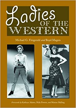 Ladies of the Western: Interviews with Fifty-one More Actresses from the Silent Era to the Television Westerns of the 1950's and 1960's