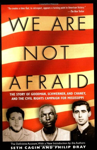 We Are Not Afraid: The Story of Goodman, Schwerner, and Chaney, and the Civil Rights Campaign for Mississippi
