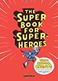 The Super Book for Super Heroes, , 1780673051