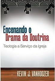 Encenando o Drama da Doutrina Teologia a Serviço da Igreja