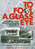 To Fool a Glass Eye: Camouflage Versus Photoreconnaissance in World War II