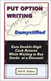 Put Option Writing Demystified: Earn Double-Digit Cash Returns While Waiting to Buy Stocks at a Discount